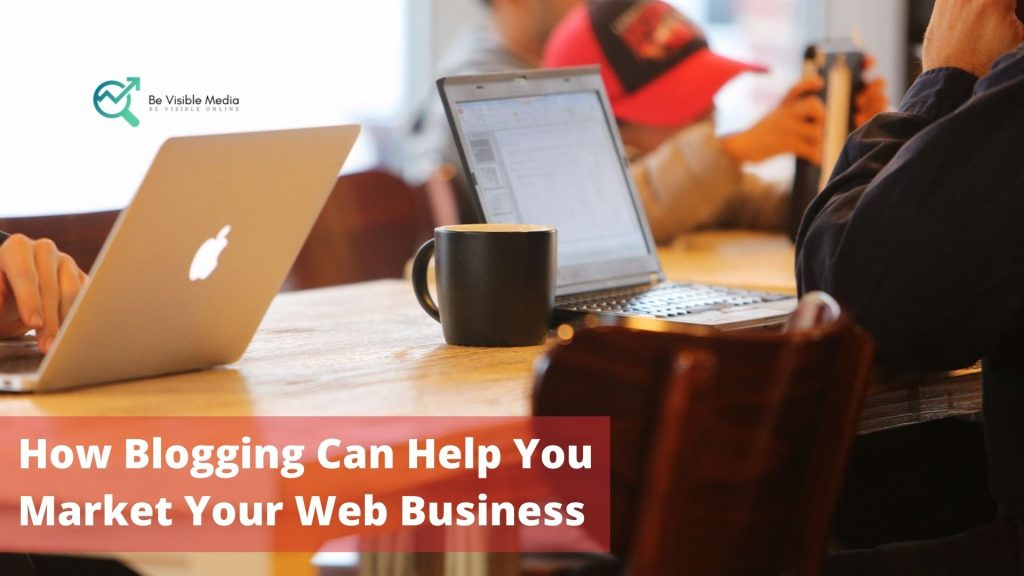 How Blogging Can Help You Market Your Web Business