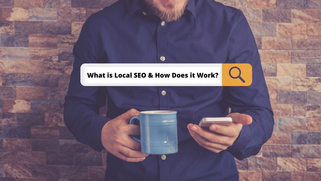 What is Local SEO & How Does it Work
